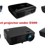 Top 3 Best Projector Under $500 Of 2021