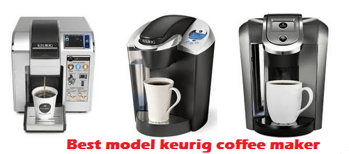 best model keurig coffee maker