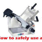 How To Safely Use a Meat Slicer